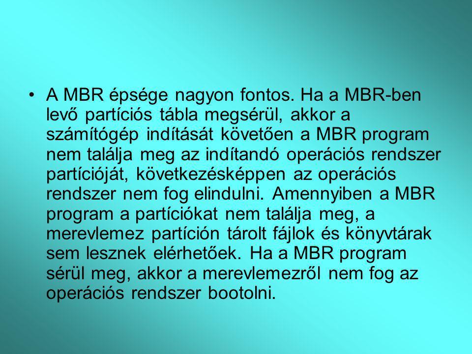 A MBR épsége nagyon fontos. Ha a MBR-ben levő partíciós tábla megsérül, akkor a számítógép indítását követően a MBR program nem találja meg az indítan