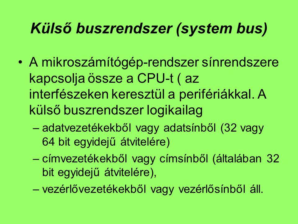 Külső buszrendszer (system bus) A mikroszámítógép-rendszer sínrendszere kapcsolja össze a CPU-t ( az interfészeken keresztül a perifériákkal. A külső