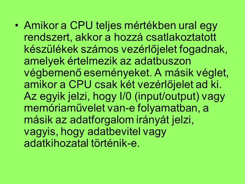 Amikor a CPU teljes mértékben ural egy rendszert, akkor a hozzá csatlakoztatott készülékek számos vezérlőjelet fogadnak, amelyek értelmezik az adatbus