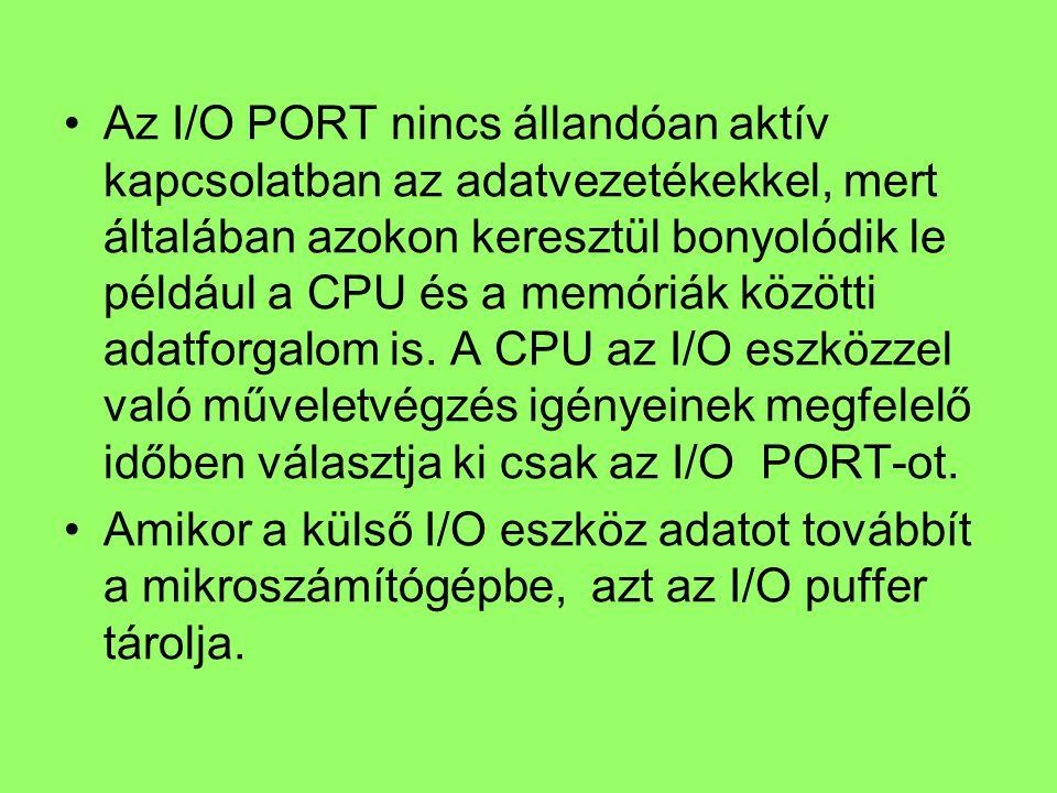 Az I/O PORT nincs állandóan aktív kapcsolatban az adatvezetékekkel, mert általában azokon keresztül bonyolódik le például a CPU és a memóriák közötti adatforgalom is.