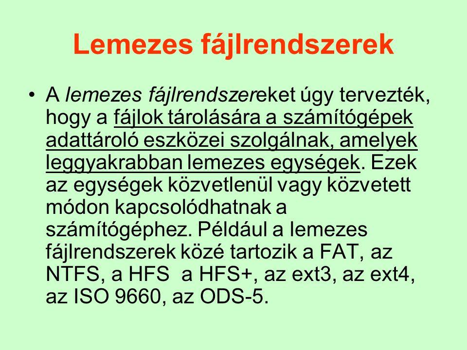 Lemezes fájlrendszerek A lemezes fájlrendszereket úgy tervezték, hogy a fájlok tárolására a számítógépek adattároló eszközei szolgálnak, amelyek leggy