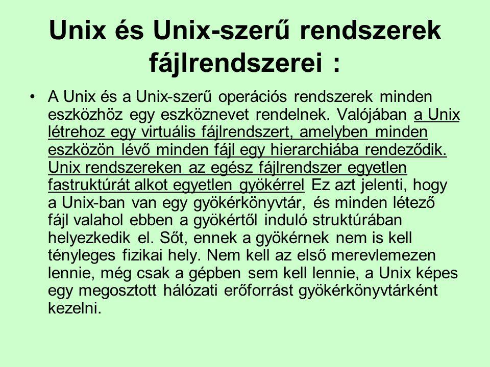 Unix és Unix-szerű rendszerek fájlrendszerei : A Unix és a Unix-szerű operációs rendszerek minden eszközhöz egy eszköznevet rendelnek. Valójában a Uni
