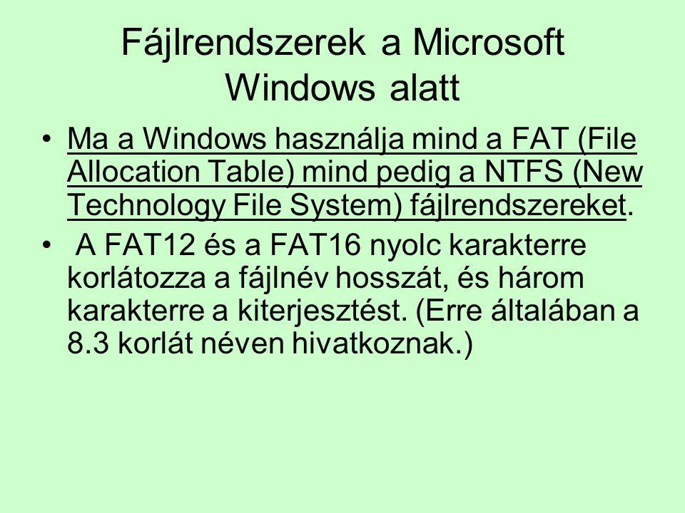 Fájlrendszerek a Microsoft Windows alatt Ma a Windows használja mind a FAT (File Allocation Table) mind pedig a NTFS (New Technology File System) fájl