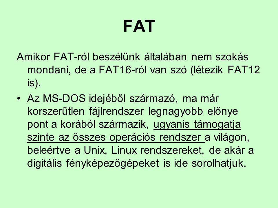 FAT Amikor FAT-ról beszélünk általában nem szokás mondani, de a FAT16-ról van szó (létezik FAT12 is). Az MS-DOS idejéből származó, ma már korszerűtlen