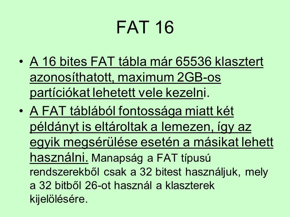 FAT 16 A 16 bites FAT tábla már 65536 klasztert azonosíthatott, maximum 2GB-os partíciókat lehetett vele kezelni. A FAT táblából fontossága miatt két