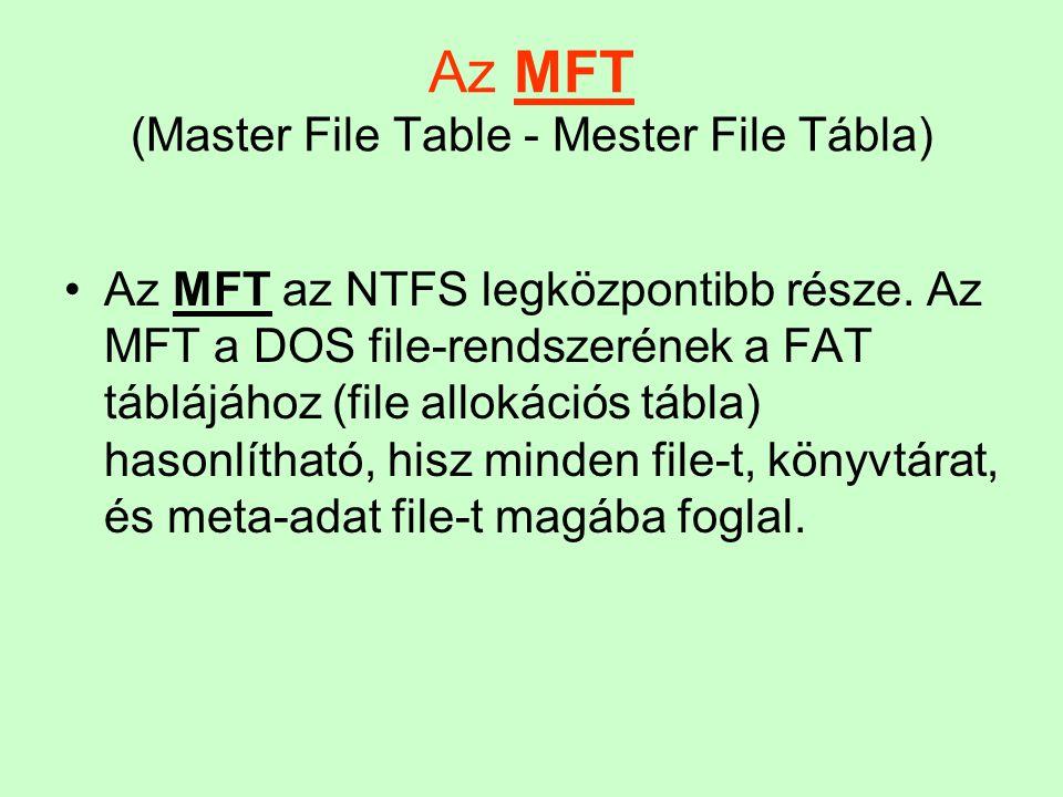 Az MFT (Master File Table - Mester File Tábla) Az MFT az NTFS legközpontibb része. Az MFT a DOS file-rendszerének a FAT táblájához (file allokációs tá