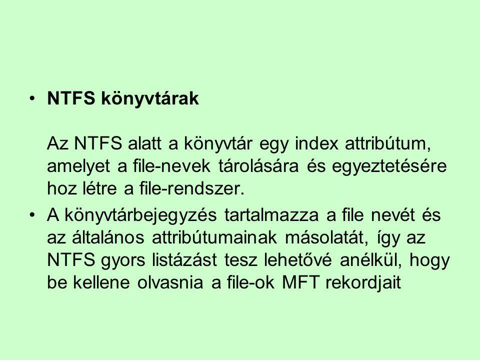 NTFS könyvtárak Az NTFS alatt a könyvtár egy index attribútum, amelyet a file-nevek tárolására és egyeztetésére hoz létre a file-rendszer. A könyvtárb