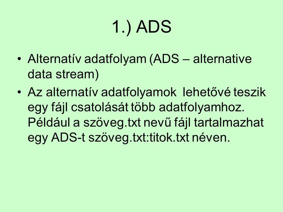 1.) ADS Alternatív adatfolyam (ADS – alternative data stream) Az alternatív adatfolyamok lehetővé teszik egy fájl csatolását több adatfolyamhoz. Példá