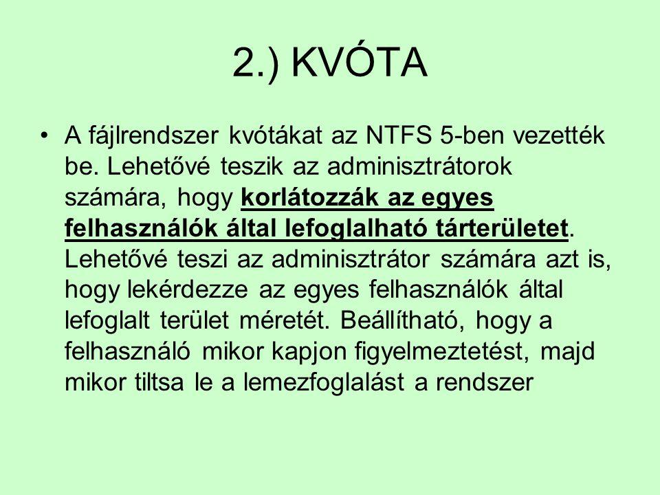 2.) KVÓTA A fájlrendszer kvótákat az NTFS 5-ben vezették be. Lehetővé teszik az adminisztrátorok számára, hogy korlátozzák az egyes felhasználók által