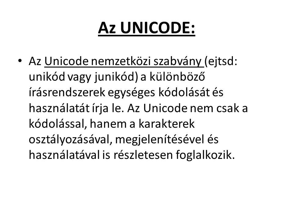 Az UNICODE: Az Unicode nemzetközi szabvány (ejtsd: unikód vagy junikód) a különböző írásrendszerek egységes kódolását és használatát írja le. Az Unico