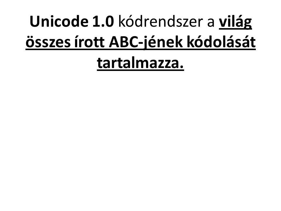 Unicode 1.0 kódrendszer a világ összes írott ABC-jének kódolását tartalmazza.