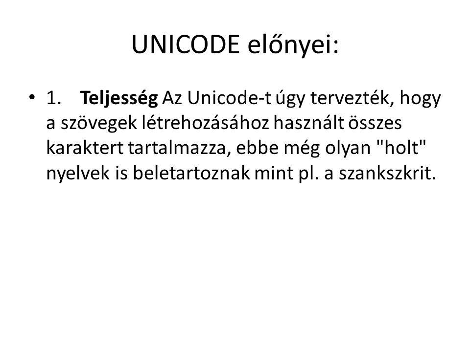 UNICODE előnyei: 1. Teljesség Az Unicode-t úgy tervezték, hogy a szövegek létrehozásához használt összes karaktert tartalmazza, ebbe még olyan