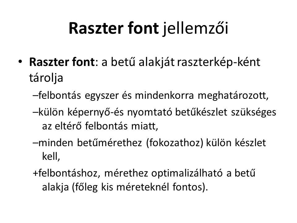Raszter font jellemzői Raszter font: a betű alakját raszterkép-ként tárolja –felbontás egyszer és mindenkorra meghatározott, –külön képernyő-és nyomta