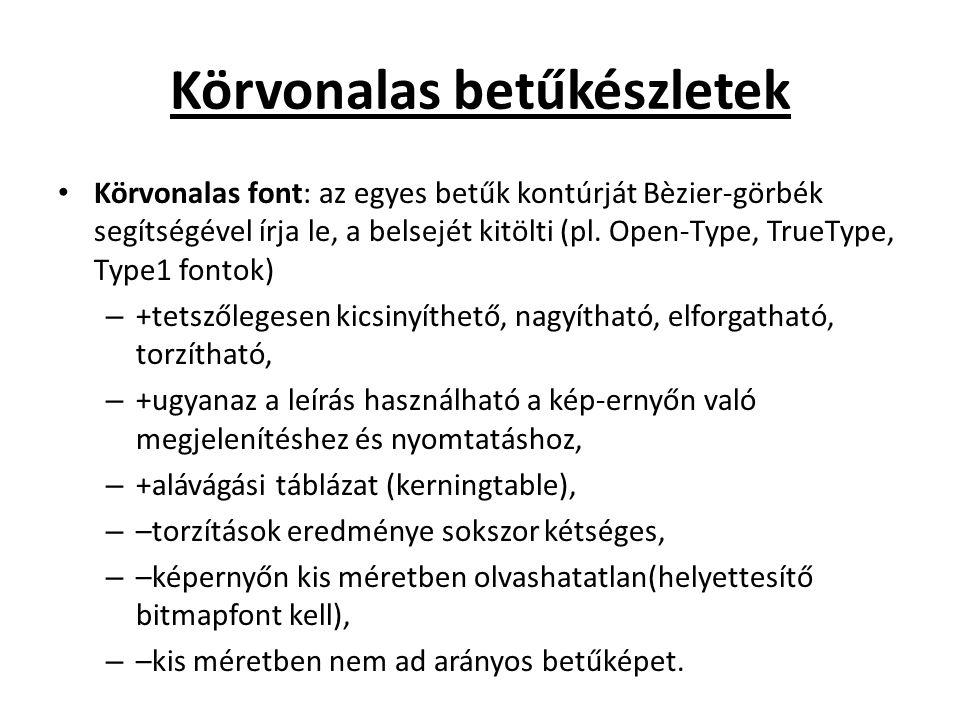 Körvonalas betűkészletek Körvonalas font: az egyes betűk kontúrját Bèzier-görbék segítségével írja le, a belsejét kitölti (pl. Open-Type, TrueType, Ty