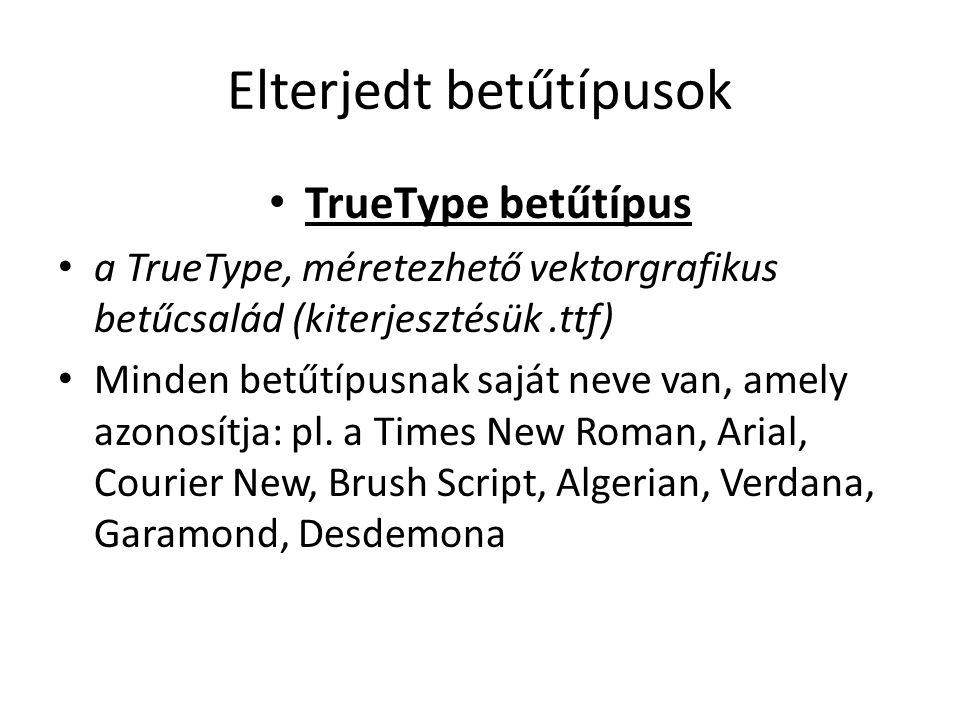 Elterjedt betűtípusok TrueType betűtípus a TrueType, méretezhető vektorgrafikus betűcsalád (kiterjesztésük.ttf) Minden betűtípusnak saját neve van, am