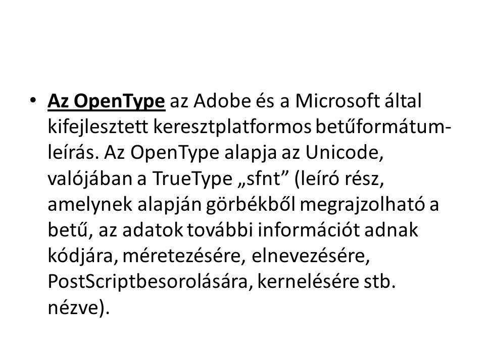 """Az OpenType az Adobe és a Microsoft által kifejlesztett keresztplatformos betűformátum- leírás. Az OpenType alapja az Unicode, valójában a TrueType """"s"""