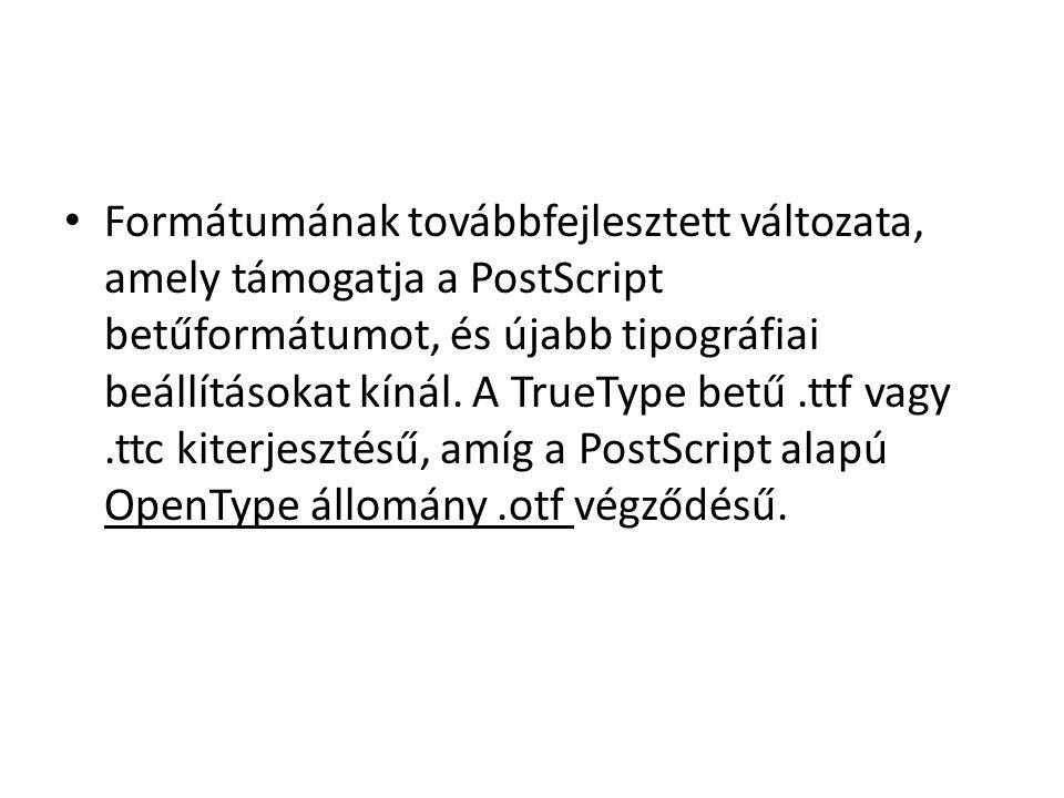 Formátumának továbbfejlesztett változata, amely támogatja a PostScript betűformátumot, és újabb tipográfiai beállításokat kínál. A TrueType betű.ttf v