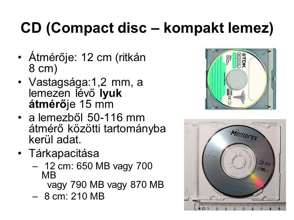 CD (Compact disc – kompakt lemez) Átmérője: 12 cm (ritkán 8 cm) Vastagsága:1,2 mm, a lemezen lévő lyuk átmérője 15 mm a lemezből 50-116 mm átmérő közö