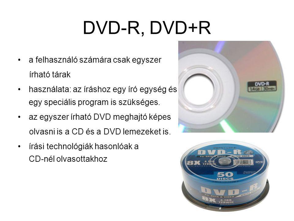 DVD-R, DVD+R a felhasználó számára csak egyszer írható tárak használata: az íráshoz egy író egység és egy speciális program is szükséges. az egyszer í