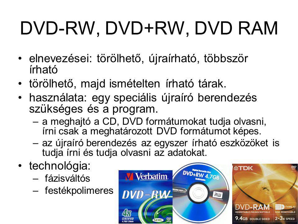 DVD-RW, DVD+RW, DVD RAM elnevezései: törölhető, újraírható, többször írható törölhető, majd ismételten írható tárak. használata: egy speciális újraíró