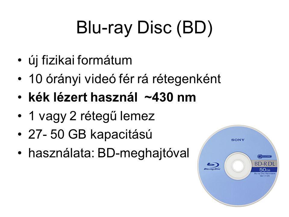 Blu-ray Disc (BD) új fizikai formátum 10 órányi videó fér rá rétegenként kék lézert használ ~430 nm 1 vagy 2 rétegű lemez 27- 50 GB kapacitású használ