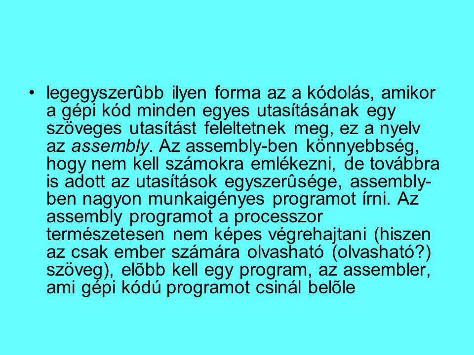 legegyszerûbb ilyen forma az a kódolás, amikor a gépi kód minden egyes utasításának egy szöveges utasítást feleltetnek meg, ez a nyelv az assembly.