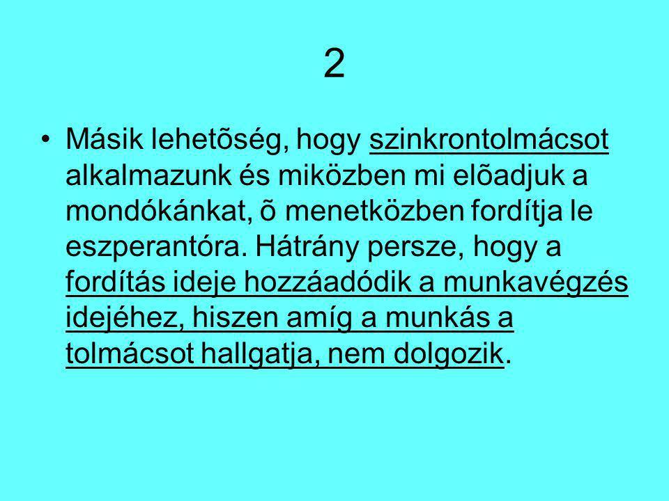 2 Másik lehetõség, hogy szinkrontolmácsot alkalmazunk és miközben mi elõadjuk a mondókánkat, õ menetközben fordítja le eszperantóra.