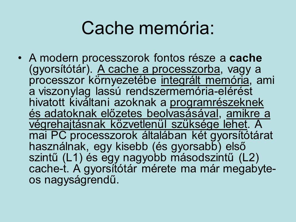 Cache memória: A modern processzorok fontos része a cache (gyorsítótár).