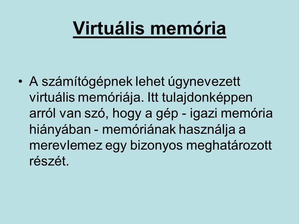 Virtuális memória A számítógépnek lehet úgynevezett virtuális memóriája.