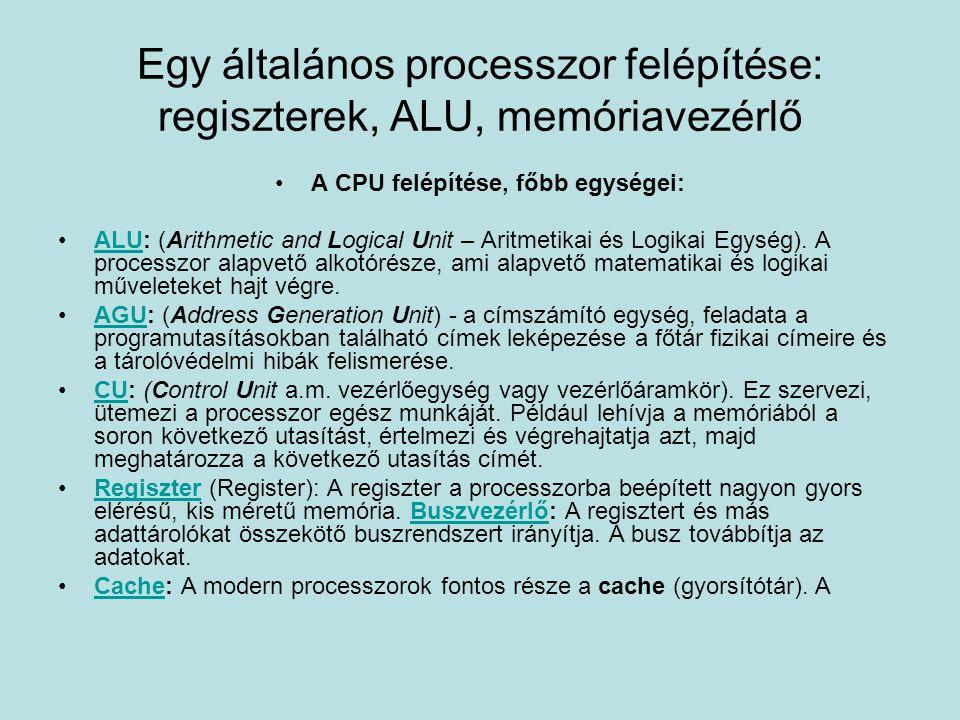 Egy általános processzor felépítése: regiszterek, ALU, memóriavezérlő A CPU felépítése, főbb egységei: ALU: (Arithmetic and Logical Unit – Aritmetikai és Logikai Egység).
