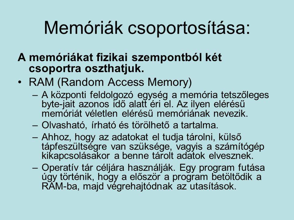 Memóriák csoportosítása: A memóriákat fizikai szempontból két csoportra oszthatjuk.