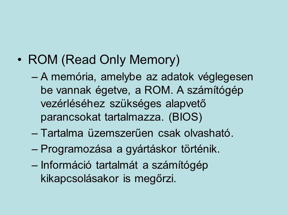 ROM (Read Only Memory) –A memória, amelybe az adatok véglegesen be vannak égetve, a ROM.