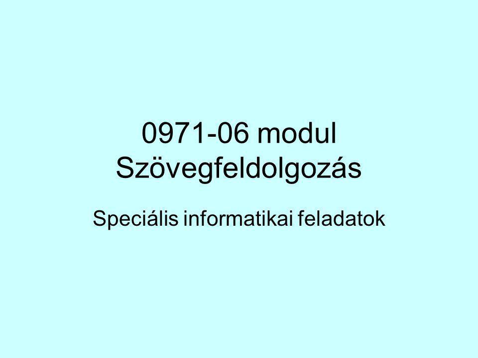 0971-06 modul Szövegfeldolgozás Speciális informatikai feladatok