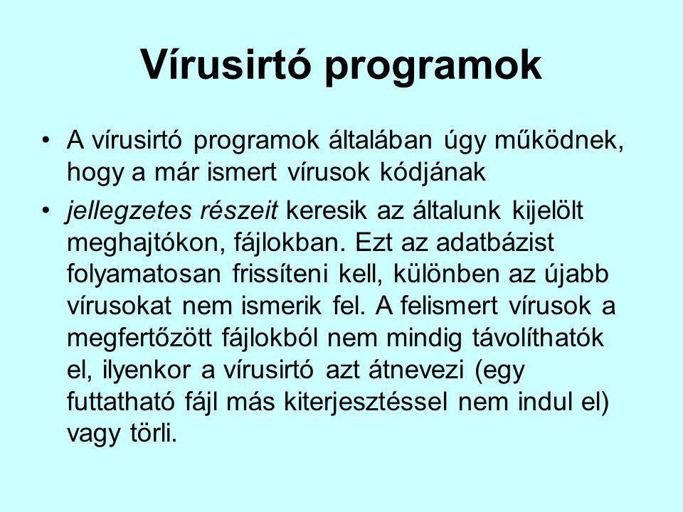 Vírusirtó programok A vírusirtó programok általában úgy működnek, hogy a már ismert vírusok kódjának jellegzetes részeit keresik az általunk kijelölt meghajtókon, fájlokban.