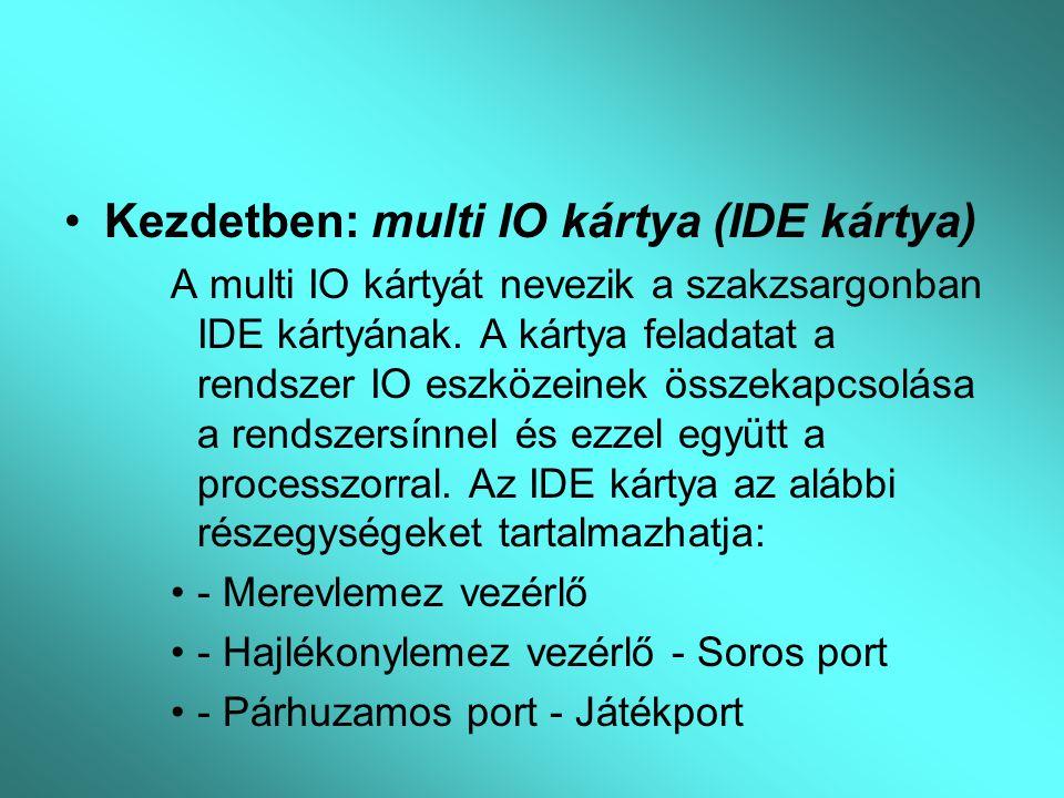 Kezdetben: multi IO kártya (IDE kártya) A multi IO kártyát nevezik a szakzsargonban IDE kártyának. A kártya feladatat a rendszer IO eszközeinek összek