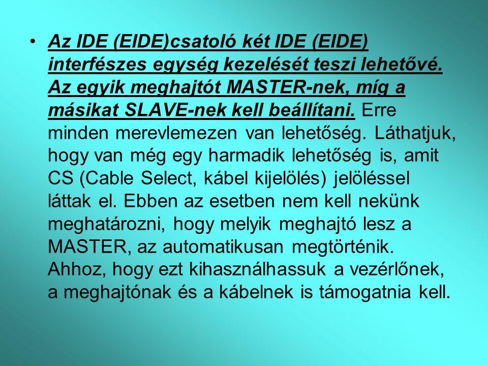 Az IDE (EIDE)csatoló két IDE (EIDE) interfészes egység kezelését teszi lehetővé. Az egyik meghajtót MASTER-nek, míg a másikat SLAVE-nek kell beállítan