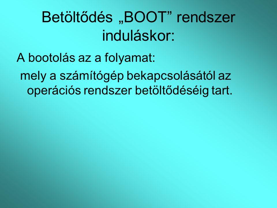 """Betöltődés """"BOOT"""" rendszer induláskor: A bootolás az a folyamat: mely a számítógép bekapcsolásától az operációs rendszer betöltődéséig tart."""