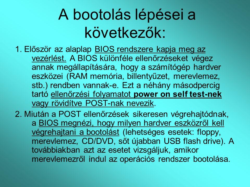 A bootolás lépései a következők: 1. Először az alaplap BIOS rendszere kapja meg az vezérlést. A BIOS különféle ellenőrzéseket végez annak megállapítás