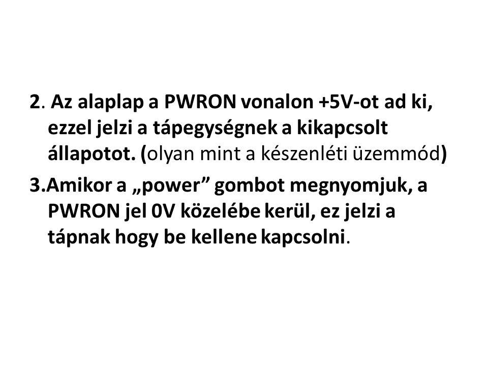 """2. Az alaplap a PWRON vonalon +5V-ot ad ki, ezzel jelzi a tápegységnek a kikapcsolt állapotot. (olyan mint a készenléti üzemmód) 3.Amikor a """"power"""" go"""