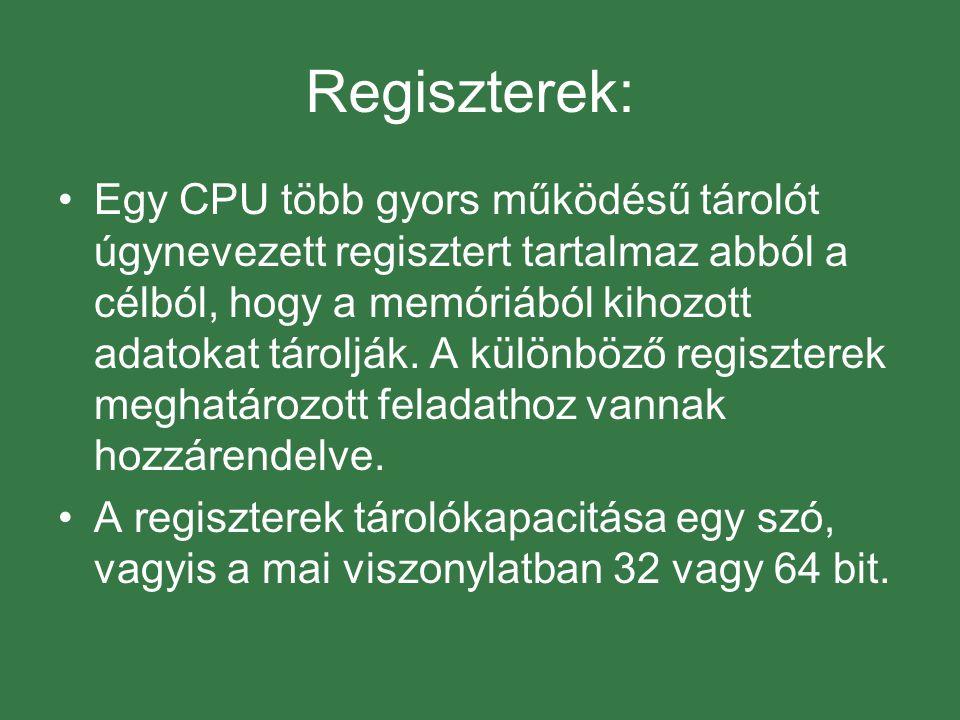 Regiszterek: Egy CPU több gyors működésű tárolót úgynevezett regisztert tartalmaz abból a célból, hogy a memóriából kihozott adatokat tárolják.