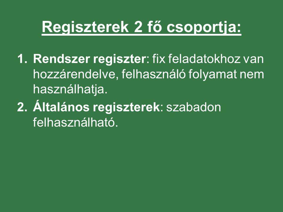 Regiszterek 2 fő csoportja: 1.Rendszer regiszter: fix feladatokhoz van hozzárendelve, felhasználó folyamat nem használhatja. 2.Általános regiszterek: