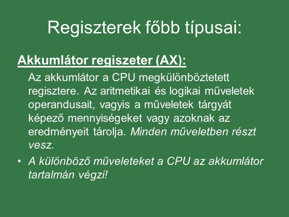 Regiszterek főbb típusai: Akkumlátor regiszeter (AX): Az akkumlátor a CPU megkülönböztetett regisztere. Az aritmetikai és logikai műveletek operandusa