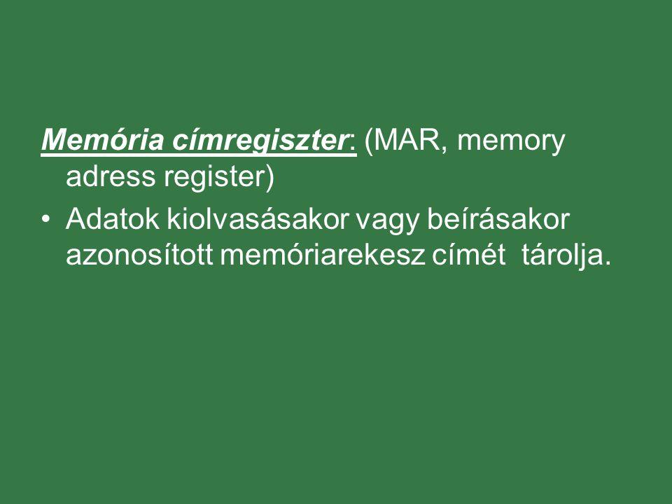 Memória címregiszter: (MAR, memory adress register) Adatok kiolvasásakor vagy beírásakor azonosított memóriarekesz címét tárolja.
