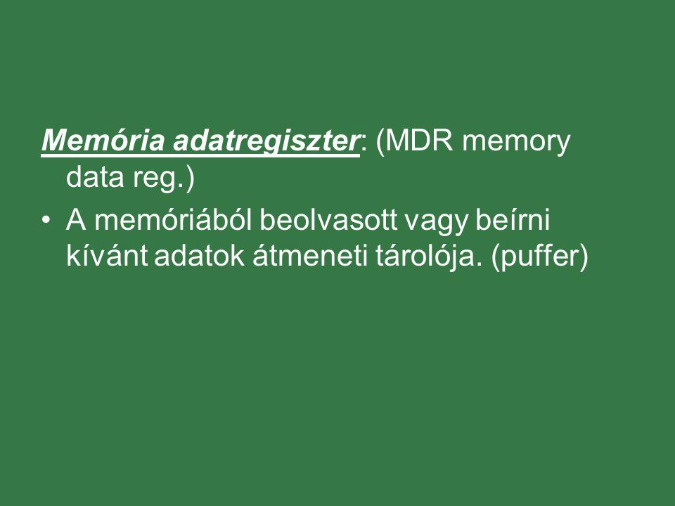 Memória adatregiszter: (MDR memory data reg.) A memóriából beolvasott vagy beírni kívánt adatok átmeneti tárolója. (puffer)