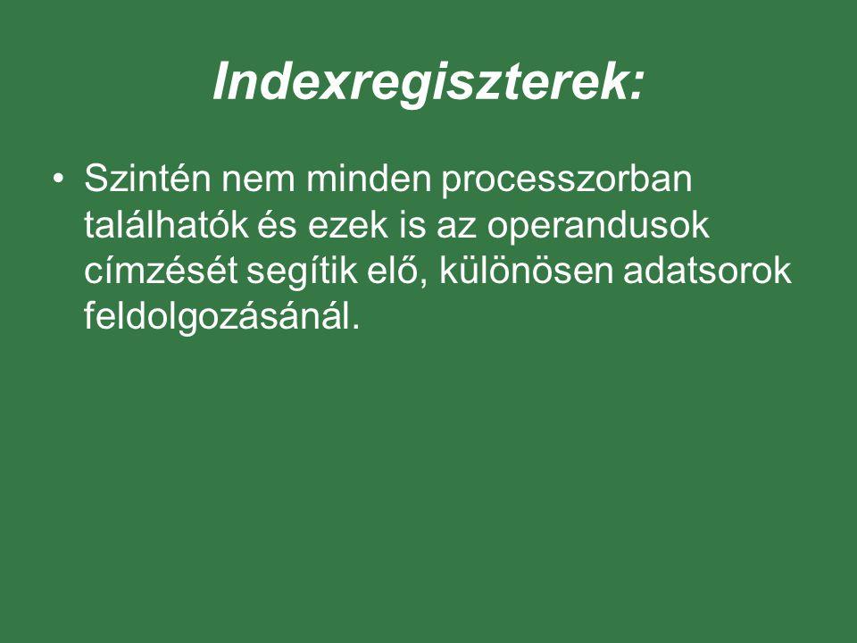 Indexregiszterek: Szintén nem minden processzorban találhatók és ezek is az operandusok címzését segítik elő, különösen adatsorok feldolgozásánál.
