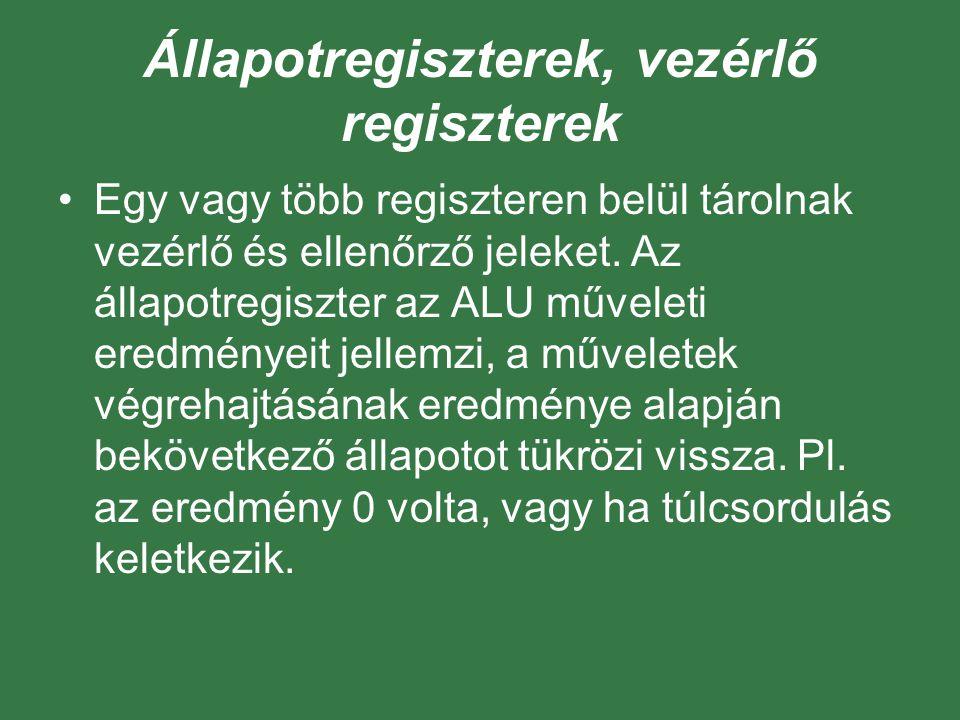 Állapotregiszterek, vezérlő regiszterek Egy vagy több regiszteren belül tárolnak vezérlő és ellenőrző jeleket.