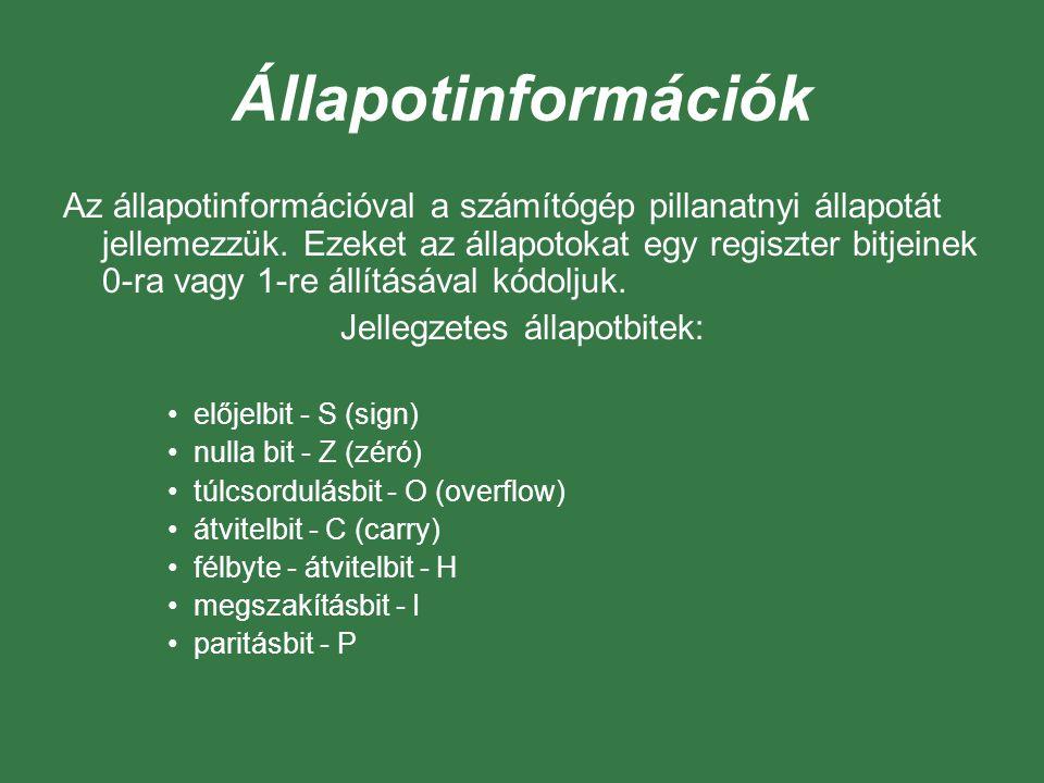Állapotinformációk Az állapotinformációval a számítógép pillanatnyi állapotát jellemezzük. Ezeket az állapotokat egy regiszter bitjeinek 0-ra vagy 1-r
