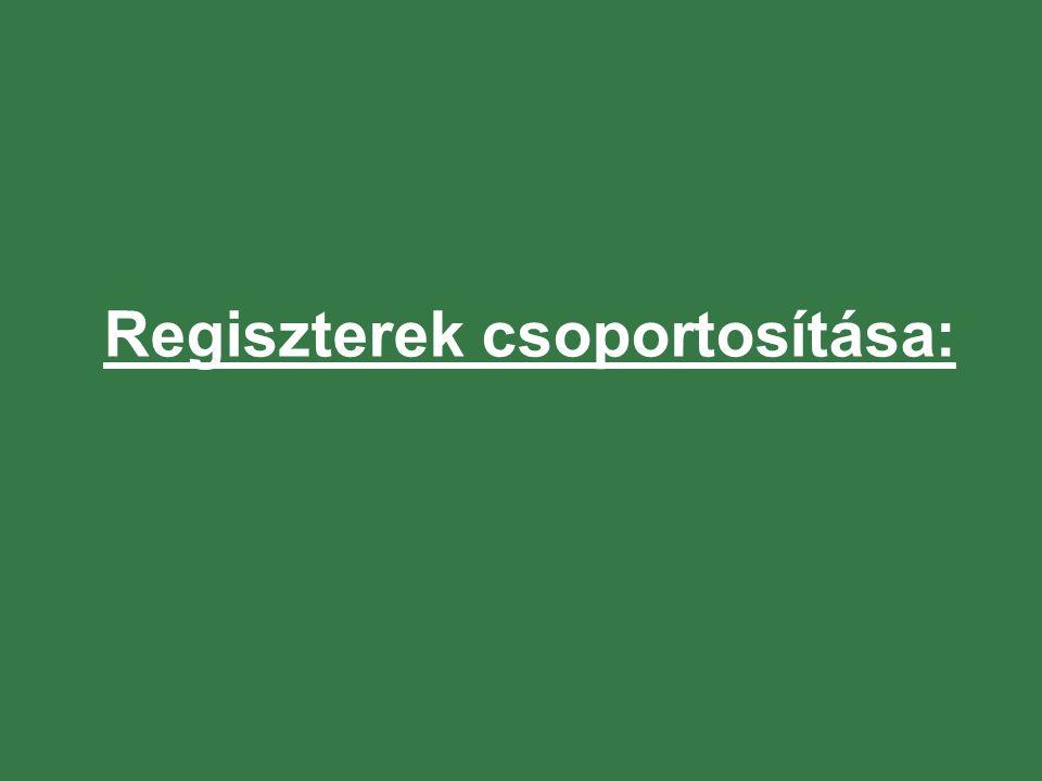 Regiszterek csoportosítása:
