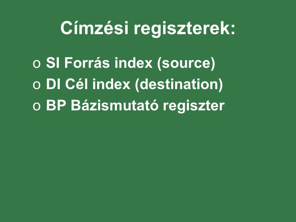 Címzési regiszterek: o SI Forrás index (source) o DI Cél index (destination) o BP Bázismutató regiszter