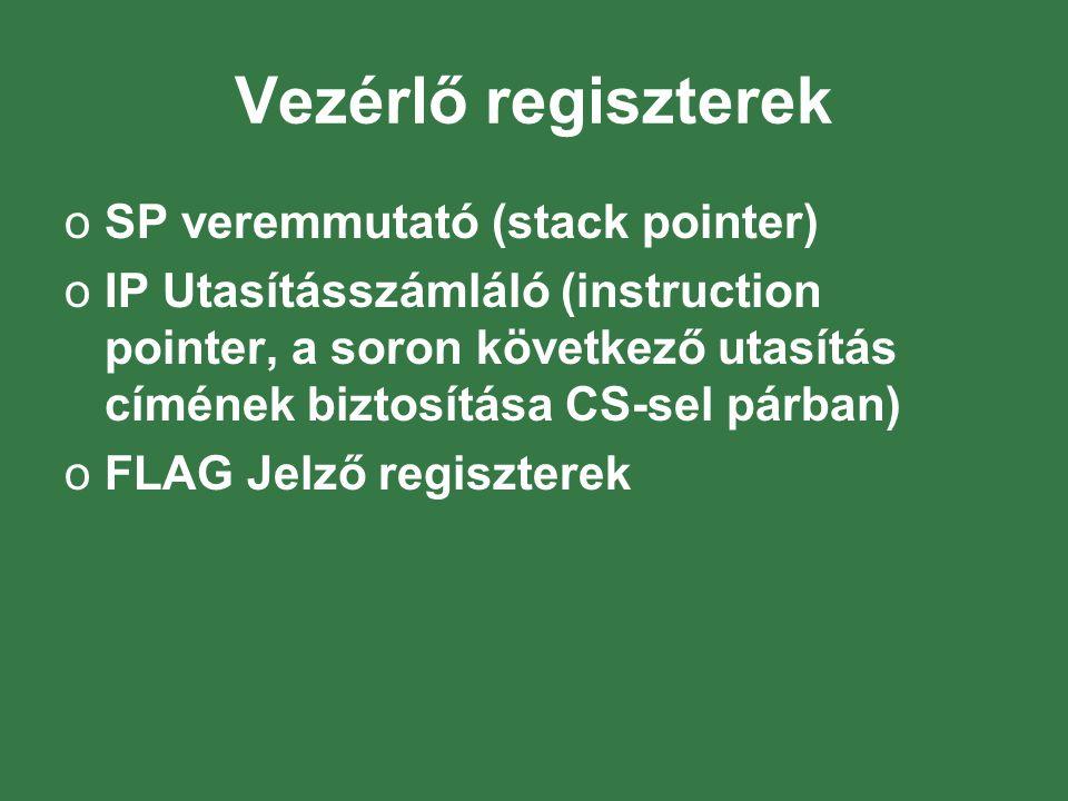 Vezérlő regiszterek oSP veremmutató (stack pointer) oIP Utasításszámláló (instruction pointer, a soron következő utasítás címének biztosítása CS-sel párban) oFLAG Jelző regiszterek